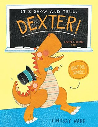 It's Show and Tell, Dexter! (Dexter T. Rexter Series Book 2)