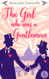 The Girl Who Was A Gentleman by Anna Jane Greenville