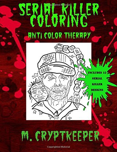 Serial Killer Coloring Book: A Halloween Coloring book For Adults - Gothic Color Therapy: Blood, Horror, Murder, Gore and More: Volume 1 (Horror Coloring Books)