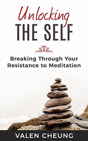 Unlocking the Self: Breaking Through Your Resistance to Meditation (Freeing the Self Book 1)
