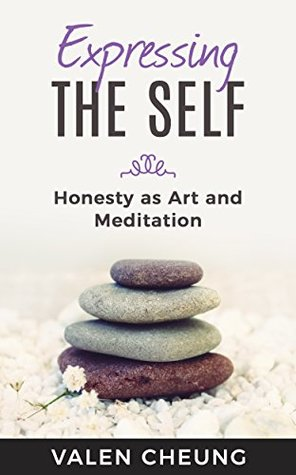 Expressing the Self: Honesty as Art and Meditation (Freeing the Self Book 3)