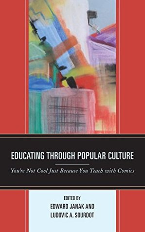 Educating through Popular Culture: You're Not Cool Just Because You Teach with Comics