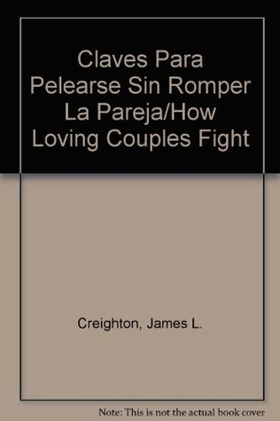 Claves Para Pelearse Sin Romper La Pareja/How Loving Couples Fight