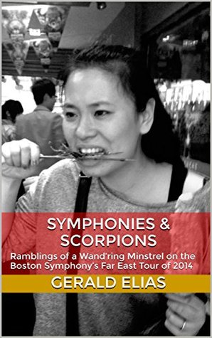 Symphonies & Scorpions: Ramblings of a Wand'ring Minstrel on the Boston Symphony's Far East Tour of 2014