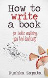 How To Write A Book by Dushka Zapata