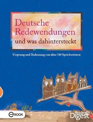 Deutsche Redewendungen und was dahintersteckt: Ursprung und Bedeutung von über 700 Sprichwörtern