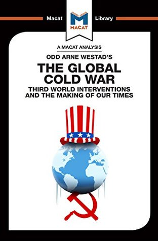 the-global-cold-war-third-world-interventions-and-the-making-of-our-times-the-macat-library