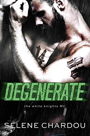Degenerate (MC Romantic Suspense): White Knights MC (The Degenerate Duet Book 1)