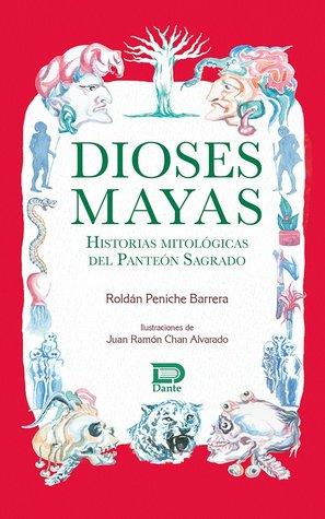 Dioses mayas. Historias mitológicas del panteón sagrado