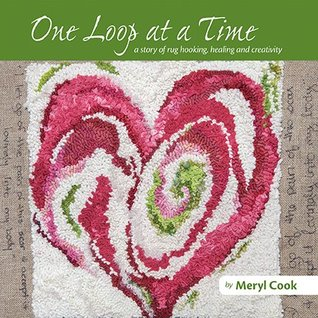 One Loop at a Time, a story of rug hooking, healing and creativity