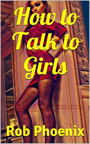 How to Talk to Girls: RELATIONSHIP ADVICE FOR MEN. Available to dowload on amazon kindle discover pua secrets to attract women everywhere. Pick up artist mastery to attract and seduce beautiful women