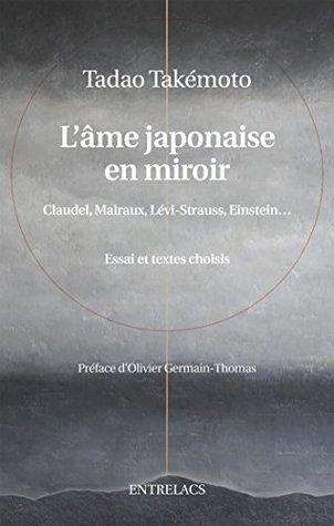 L'âme japonaise en miroir: Claudel, Malraux, Levi-Strausse, Einstein