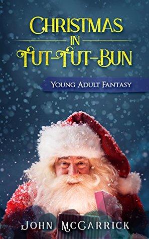 Christmas in Tut-Tut-Bun: Young Adult Fantasy (The Wizard of Tut-Tut-Bun Book 1)