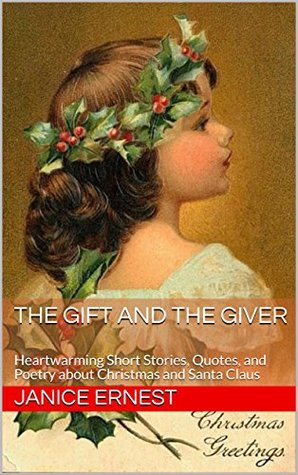 The Gift and The Giver: Heartwarming Short Stories, Quotes, and Poetry about Christmas and Santa Claus
