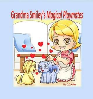 Grandma Smiley's Magical Playmates: The adventures of Grandma Smiley, her grandchildren and the magical puppies they make for playmates and life long friends. (My Magic Muffin Book 2)