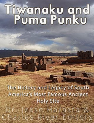 Tiwanaku And Puma Punku The History And Legacy Of South Americas
