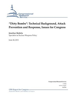 """""""Dirty Bombs"""": Technical Background, Attack Prevention and Response, Issues for Congress"""