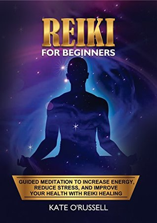 Reiki for Beginners: Guided Meditation to Increase Energy, Reduce Stress, and Improve Your Health with Reiki Healing