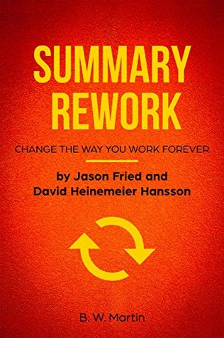 SUMMARY Rework: Change The Way You Work Forever