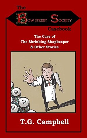 The Case of The Shrinking Shopkeeper & Other Stories (The Bow Street Society Casebook #1, #2, #3)