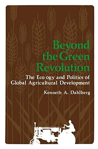 Beyond the Green Revolution: The Ecology and Politics of Global Agricultural Development