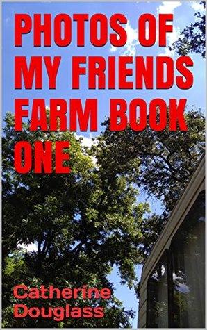 PHOTOS OF MY FRIENDS FARM BOOK ONE (Last Photos Of my Friends Farm 1)