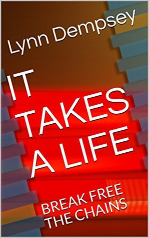 IT TAKES A LIFE: BREAK FREE THE CHAINS