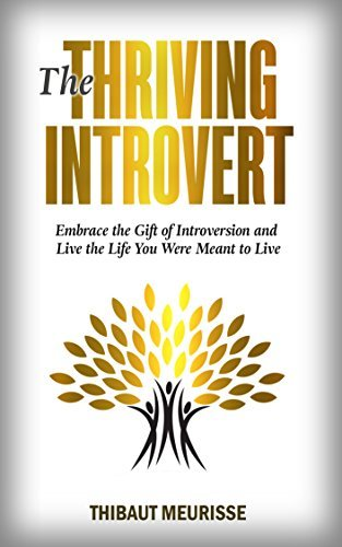 The Thriving Introvert: Embrace the Gift of Introversion and Live the Life You Were Meant to Live (Free Workbook Included)