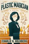 The Plastic Magician (The Paper Magician, #4)
