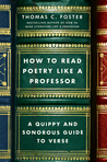 How to Read Poetry Like a Professor: A Quippy and Sonorous Guide to Verse
