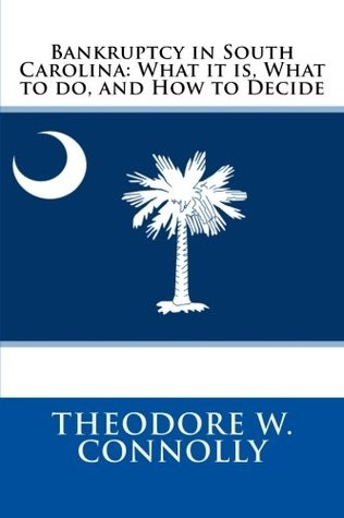 Bankruptcy in South Carolina: What it is, What to do, and How to Decide