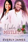 Under the Mistletoe by Everly James