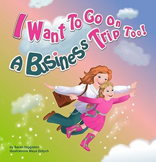 I want to go on a business trip too!