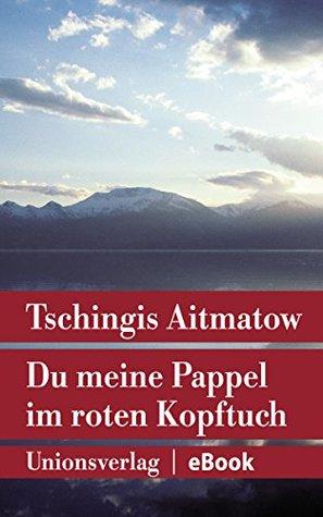 """Du meine Pappel im roten Kopftuch: Erzählung (Unionsverlag Taschenbücher Jubiläumsausgaben """"Rund um die Welt in 40 Jahren"""")"""