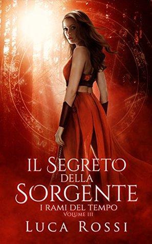 Il Segreto della Sorgente by Luca  Rossi
