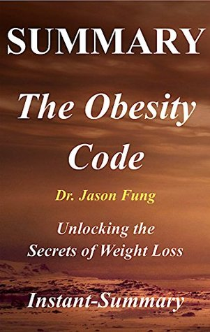 Summary - The Obesity Code By Jason Fung: Unlocking the Secrets of Weight Loss (The Obesity Code: A Full Book Summary - Book, Paperback,Hardcover,Summary 1)