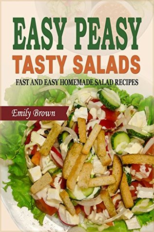 Easy Peasy Tasty Salads: Fast and Easy Homemade Salad Recipes