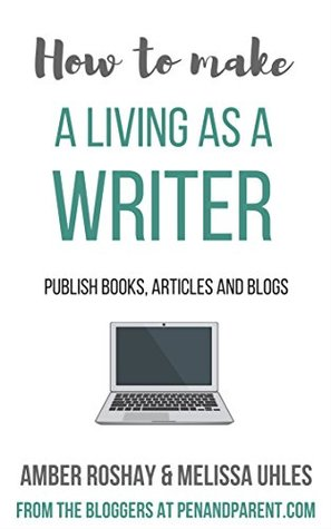How to Make a Living as a Writer: Publish books, articles and blogs (Writing Boot Camp Book 1)