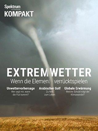 Spektrum Kompakt - Extremwetter: Wenn die Elemente verrückt spielen