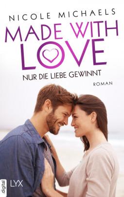 Made with love - Nur die Liebe gewinnt by Nicole Michaels