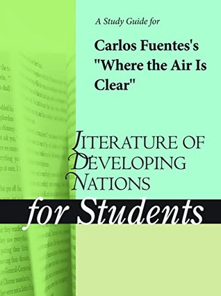 """A Study Guide for Carlos Fuentes's """"Where the Air Is Clear"""""""