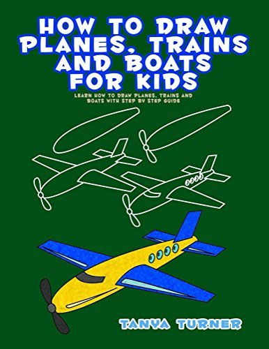How to Draw Planes, Trains and Boats for Kids: Learn How to Draw Planes, Trains and Boats with Step by Step Guide