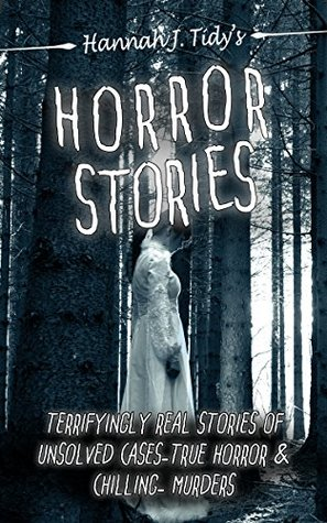 Horror Stories: Terrifyingly Real Stories of Unsolved Cases – True Horror and Chilling Murders (Horror Anthology Series Book 2)