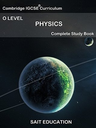 CAMBRIDGE IGCSE PHYSICS: O LEVEL (Complete StudyBook and Revision Guide)