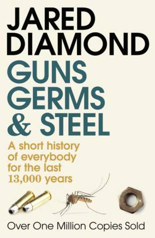 Guns, Germs and Steel: A Short History of Everybody for the Last 13,000 Years por Jared Diamond