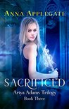 Sacrificed (Ariya Adams Trilogy #3)