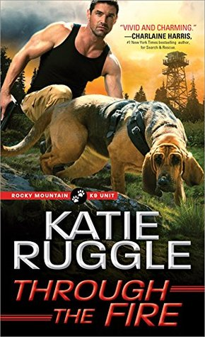 Through the fire rocky mountain k9 unit 4 by katie ruggle 36748616 fandeluxe
