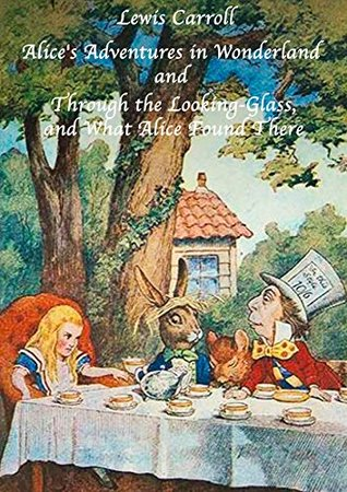 Alice's Adventures in Wonderland and Through the Looking-Glass, and What Alice Found There