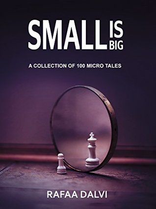 Small is Big: A collection of 100 micro tales