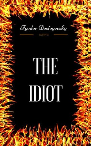 The Idiot: By Fyodor Dostoyevsky - Illustrated